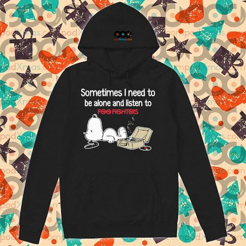 Snoopy Sometimes I need to be alone and listen to Foo Fighters s hoodie
