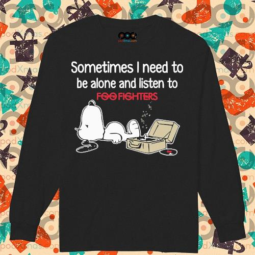 Snoopy Sometimes I need to be alone and listen to Foo Fighters s longsleeved