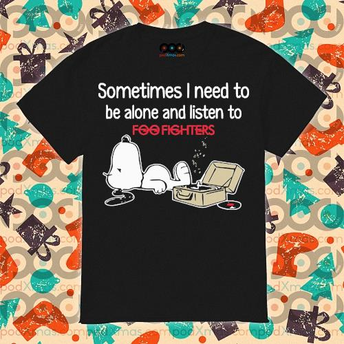 Snoopy Sometimes I need to be alone and listen to Foo Fighters shirt