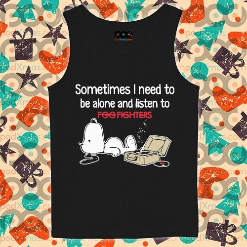 Snoopy Sometimes I need to be alone and listen to Foo Fighters s tank-top