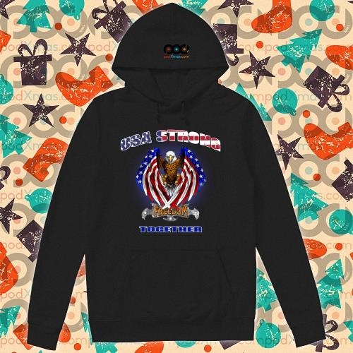 USA Strong Freedom together American Flag Bald Eagle s hoodie