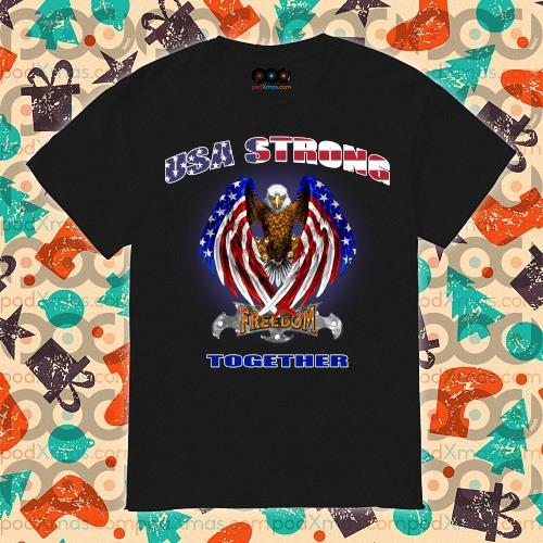 USA Strong Freedom together American Flag Bald Eagle shirt