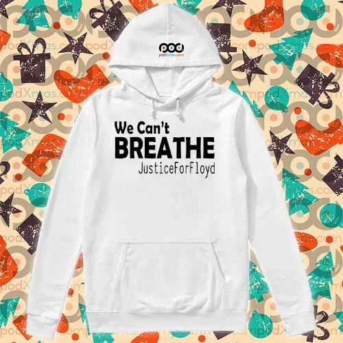 We can't breathe Justice for Floyd s hoodie