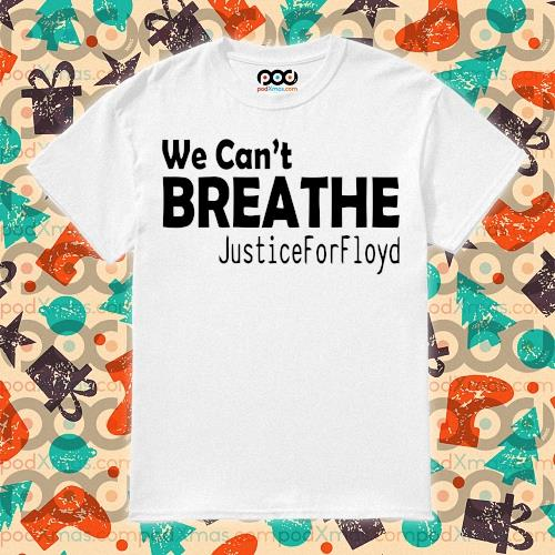 We can't breathe Justice for Floyd shirt