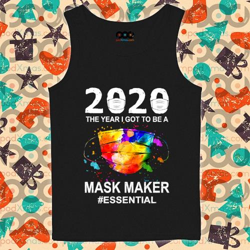 2020 the year I got to be a mask maker essential s tank-top