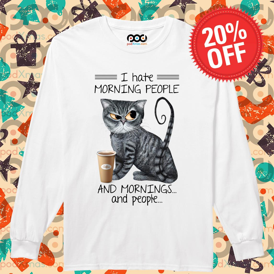 Cat drink coffee I hate morning people and mornings and people s Longsleeved PODxmas trang
