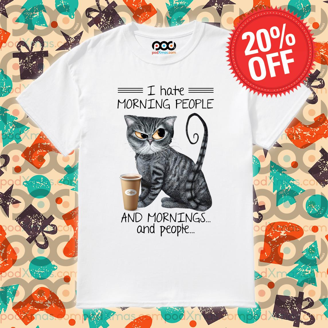 Cat drink coffee I hate morning people and mornings and people shirt