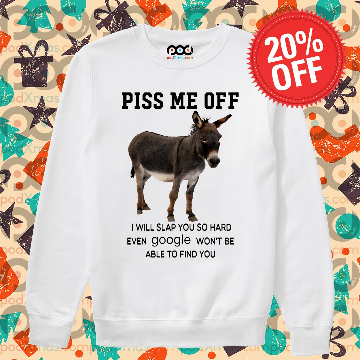 Donkey piss me off I will slap you so hard even google won't be able to find you s Sweater PODxmas trang