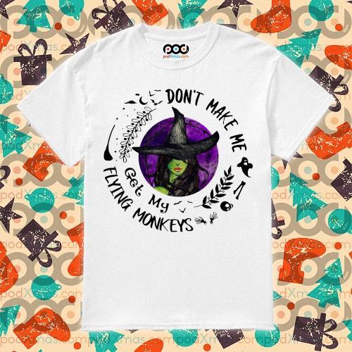 Halloween 2020 Don't make me get my Flying monkeys shirt