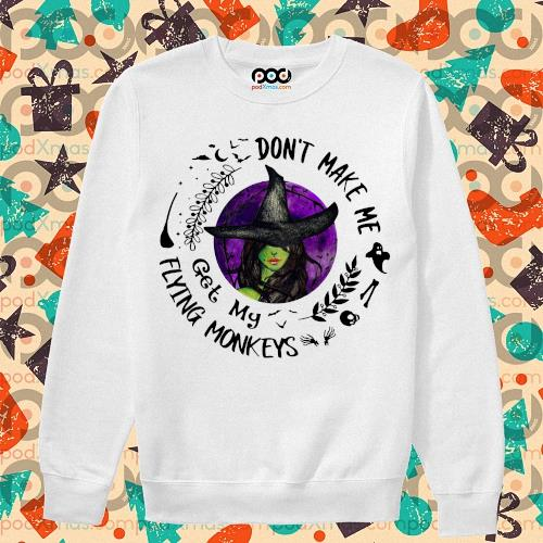 Halloween 2020 Don't make me get my Flying monkeys s sweater