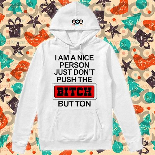 I am a nice person just don't push the bitch button s hoodie