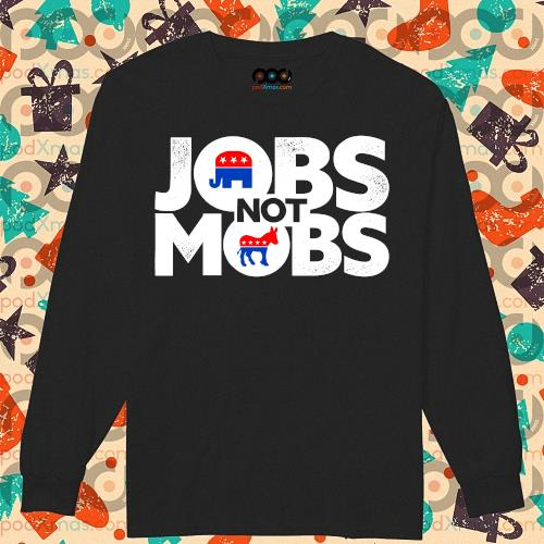 Jobs not mobs s longsleeved