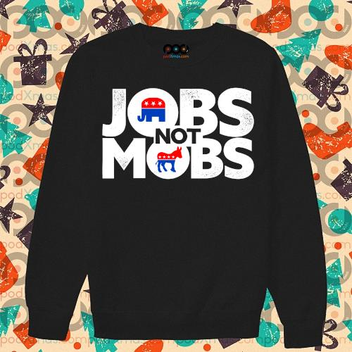 Jobs not mobs s sweater