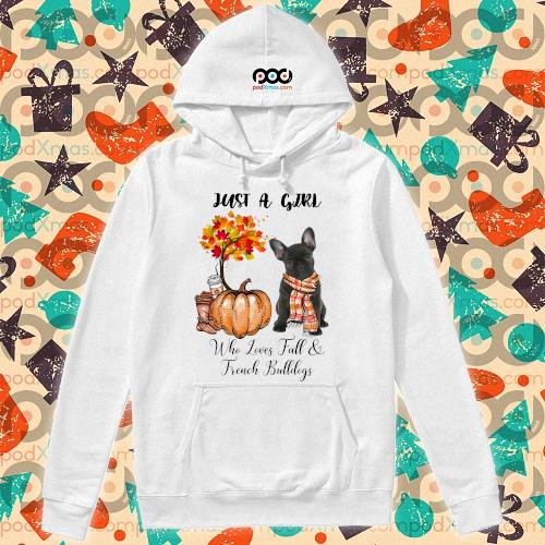 Just a girl who love fall and French Bulldogs Autumn Pumpkin s hoodie