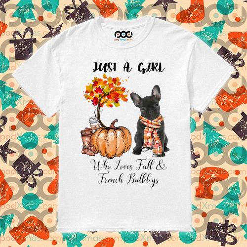 Just a girl who love fall and French Bulldogs Autumn Pumpkin shirt