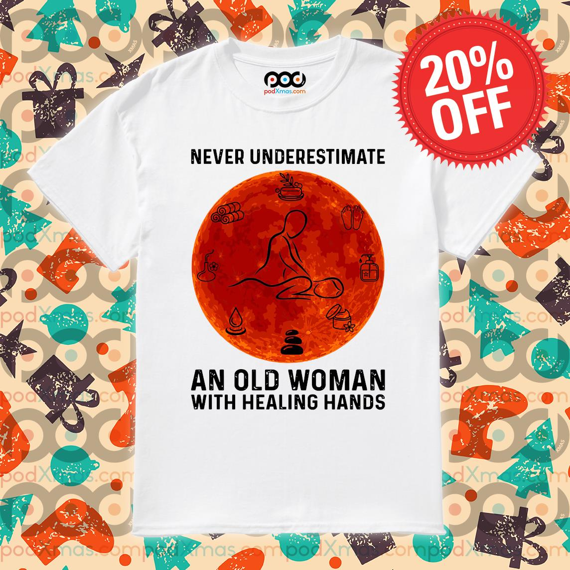 Massage never underestimate an old woman with healing hand shirt