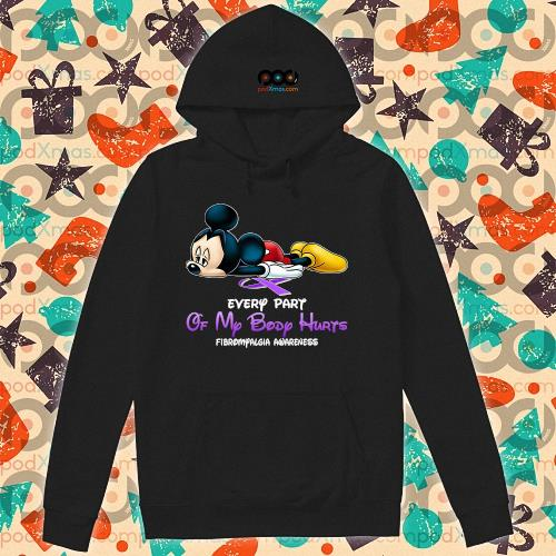 Mickey every part of my body hurts fibromyalgia awareness s hoodie