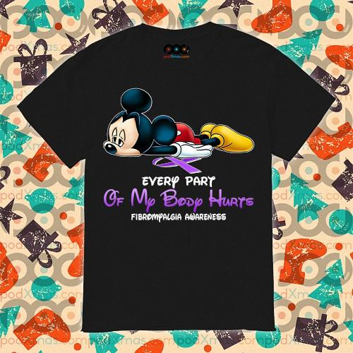 Mickey every part of my body hurts fibromyalgia awareness shirt