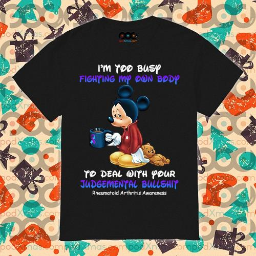Mickey I'm too busy fighting my own body Rheumatoid Arthritis Awareness shirt