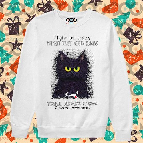 Might be crazy might just need carbs you'll never know diabetes awareness s sweater