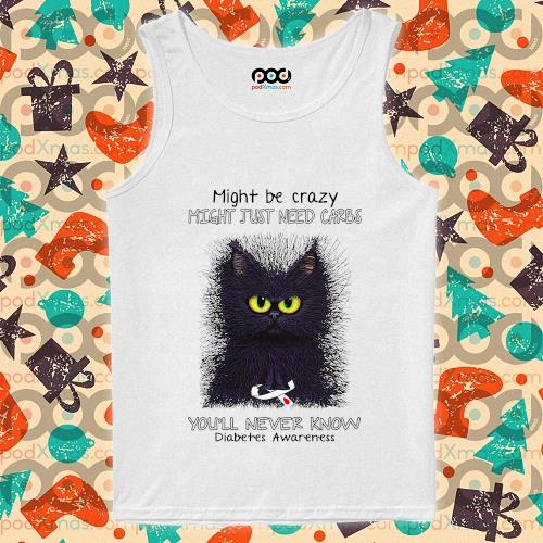 Might be crazy might just need carbs you'll never know diabetes awareness s tank-top