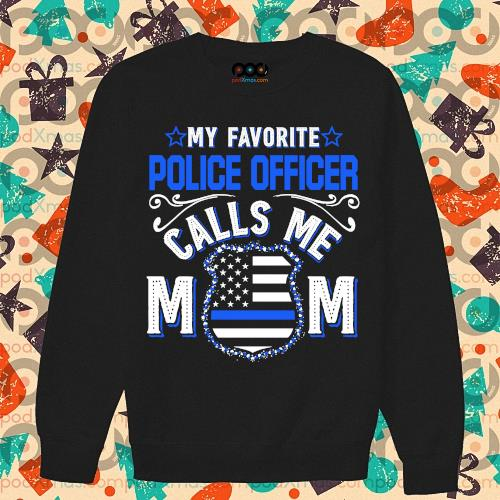 My favorite police officer calls me mom s sweater