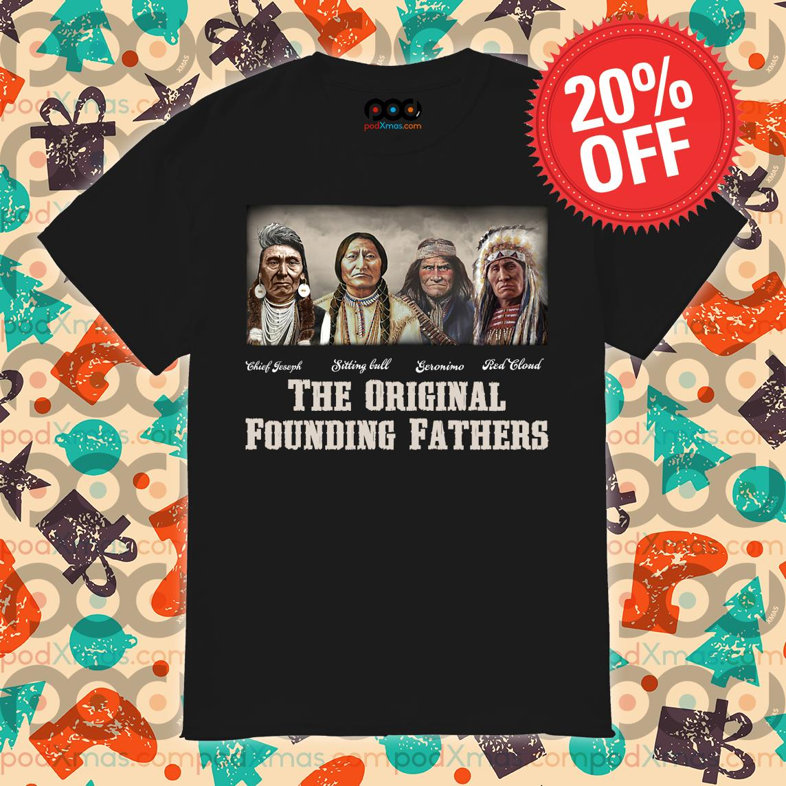 Native American Indian the original founding fathers shirt