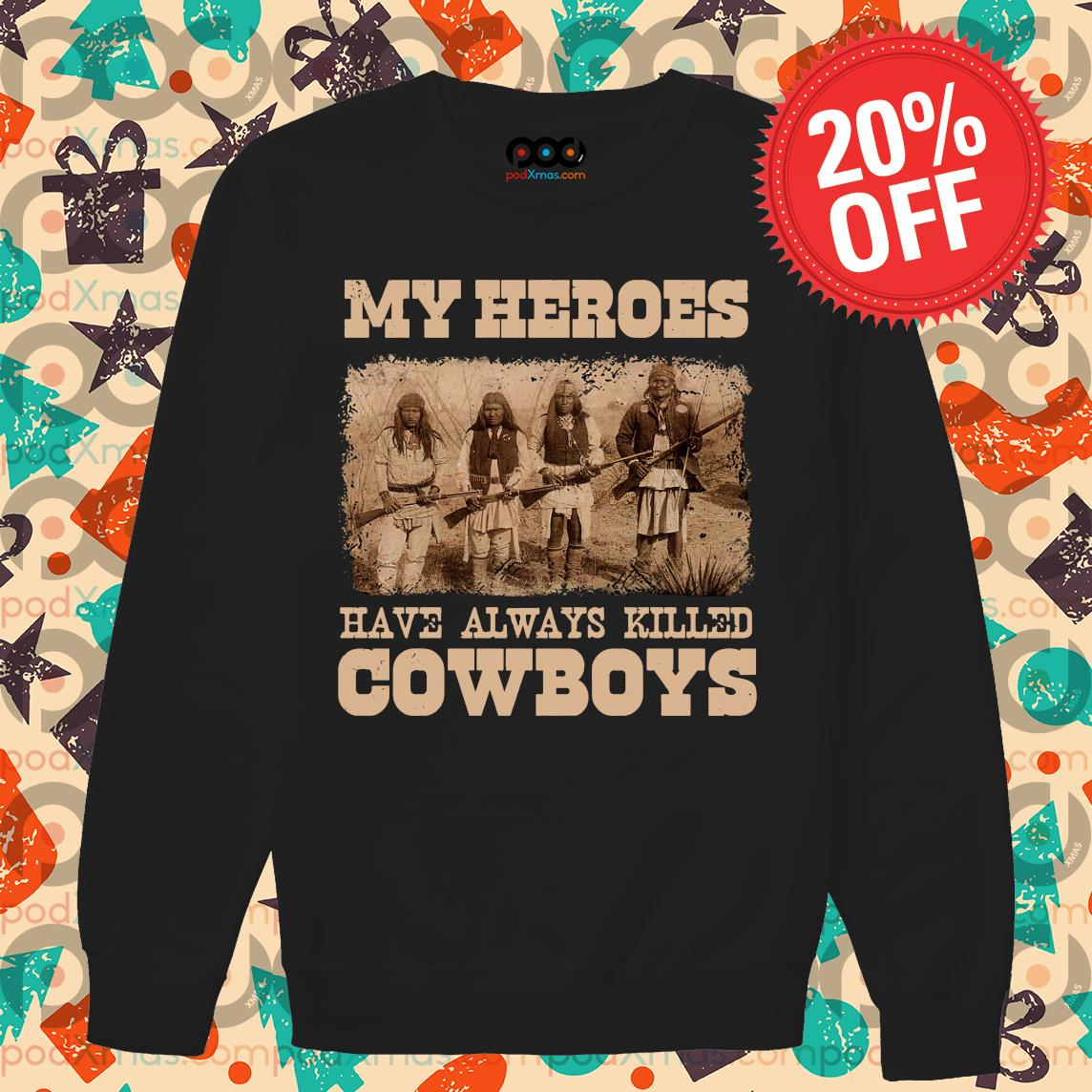 Native My heroes have always killed cowboys s Sweater PODxmas den