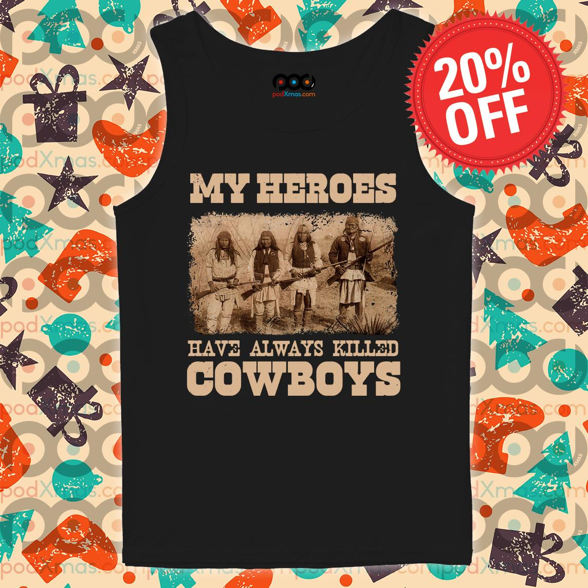 Native My heroes have always killed cowboys s Tank top PODxmas den