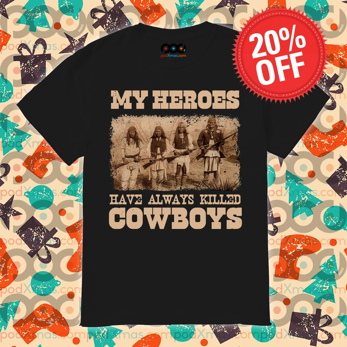 Native My heroes have always killed cowboys shirt