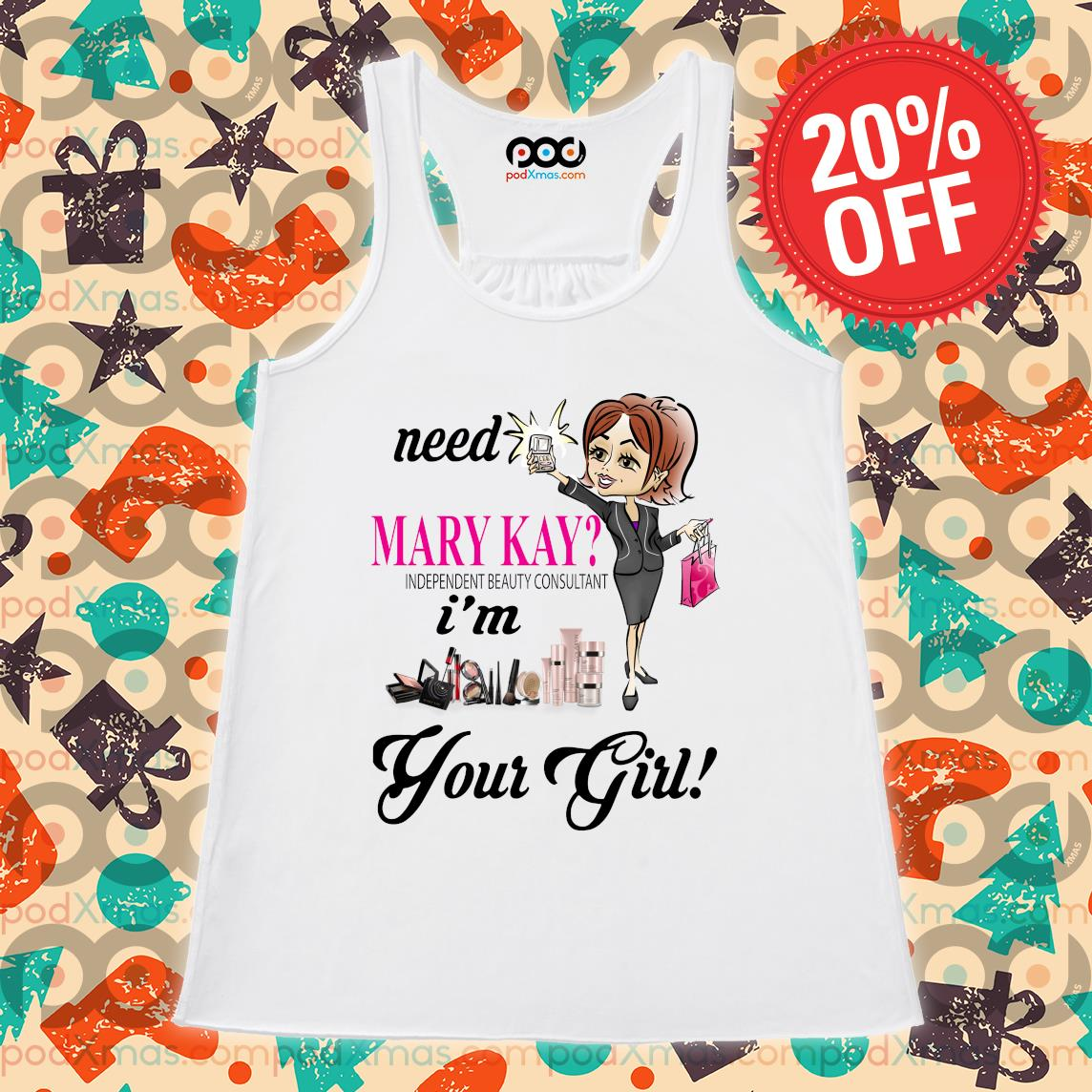 Need Mary Kay independent beauty consultant i'm your girl s Flowy tank PODxmas trang