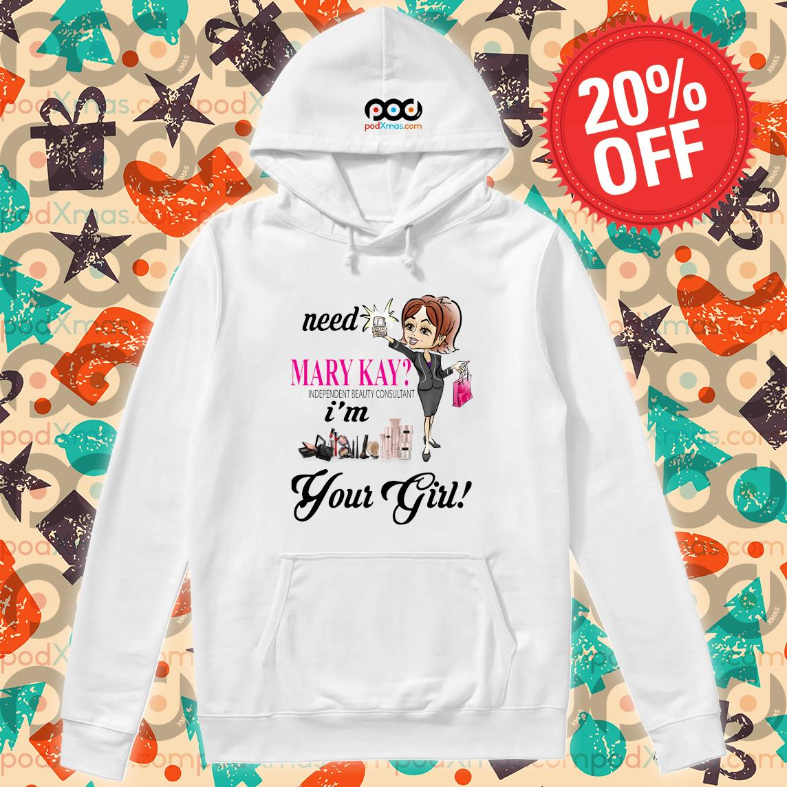 Need Mary Kay independent beauty consultant i'm your girl s Hoodie PODxmas trang