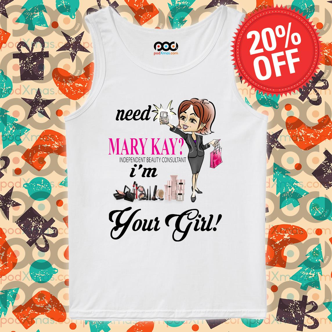 Need Mary Kay independent beauty consultant i'm your girl s Tank top PODxmas trang
