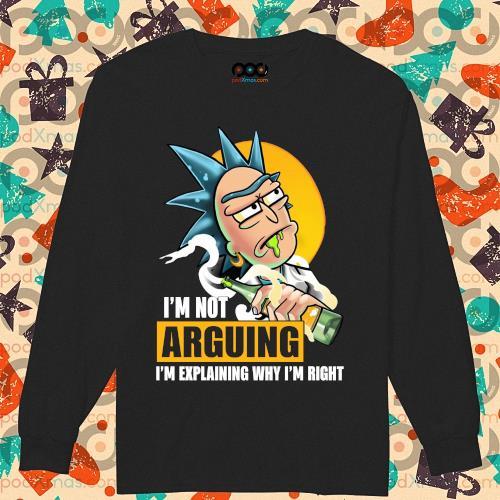 (New 2020) Rick I'm not Arguing I'm explaining why I'm right s longsleeved