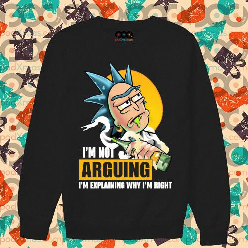 (New 2020) Rick I'm not Arguing I'm explaining why I'm right s sweater