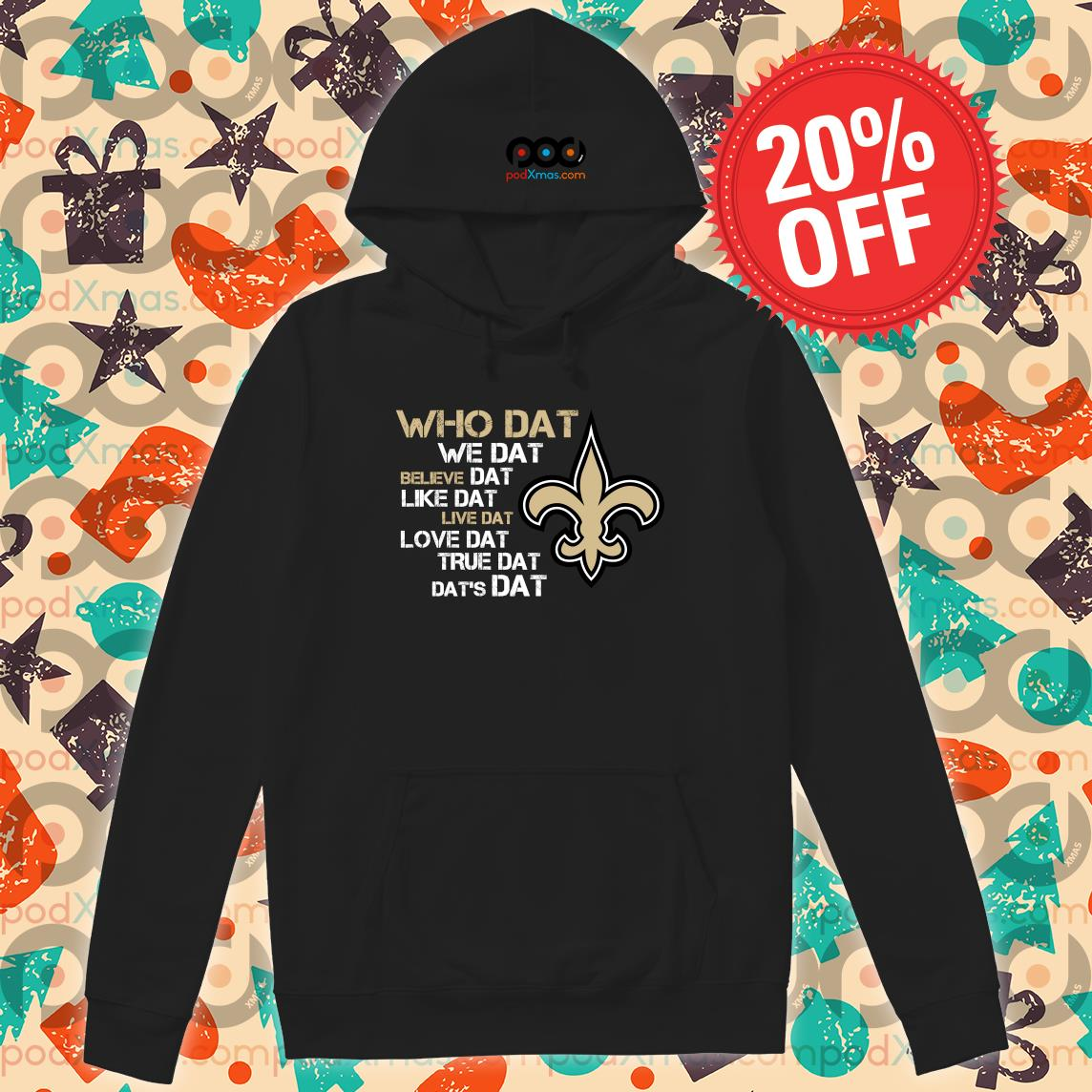 New Orleans Saints who dat we dat believe dat dat's dat s Hoodie PODxmas den