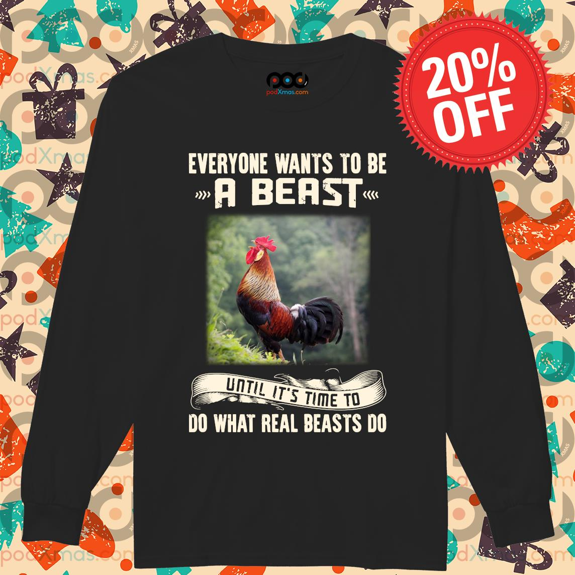 Rooster Everyone wants to be a beast until it's time to do what real beast's do s Longsleeved PODxmas den