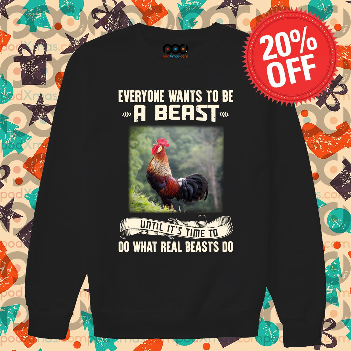Rooster Everyone wants to be a beast until it's time to do what real beast's do s Sweater PODxmas den