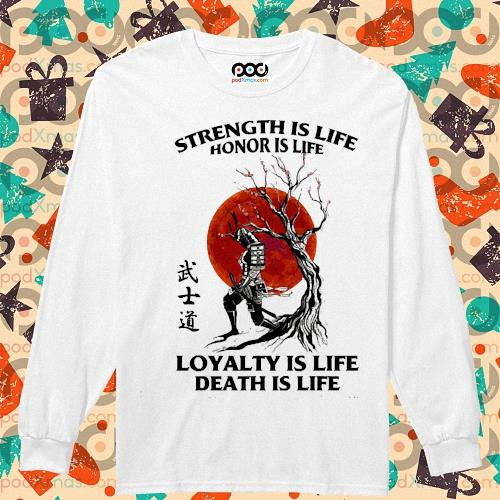 Samurai strength is life honor is life loyalty is life death is life s longsleeved