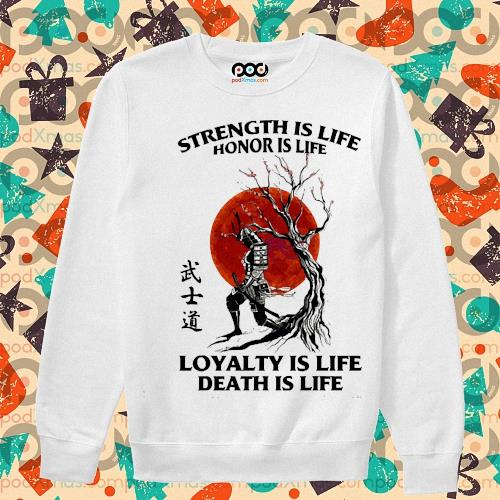 Samurai strength is life honor is life loyalty is life death is life s sweater