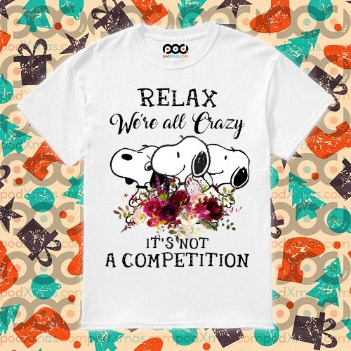 Snoopy Relax we're all crazy it's not a competition shirt