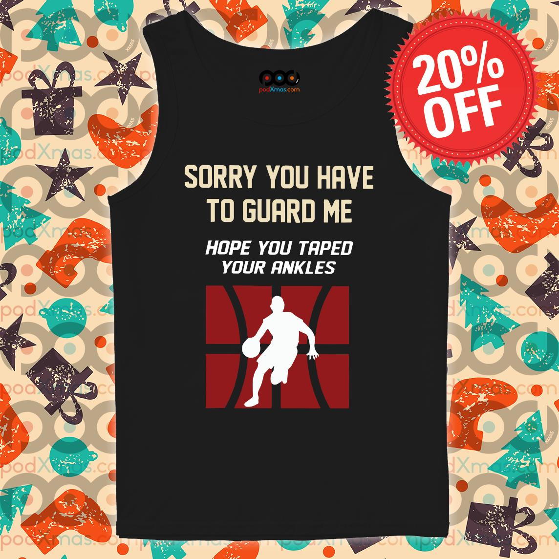 Sorry You Have To Guard Me Hope You Taped Your Ankles Basketball s Tank top PODxmas den