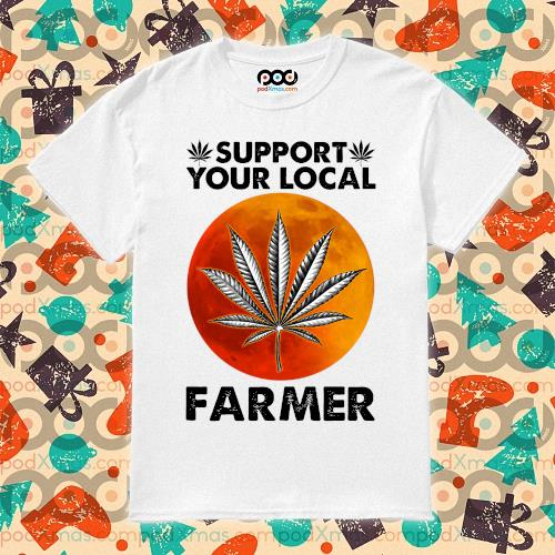 Support Your Local Farmer Weed shirt