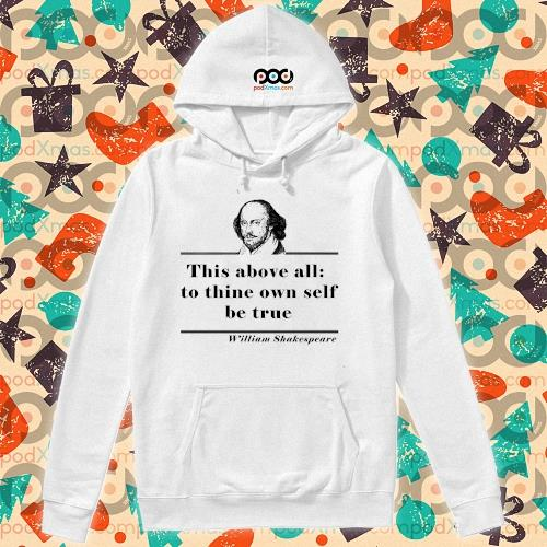 William Shakespeare this above all to thine own self be true s hoodie