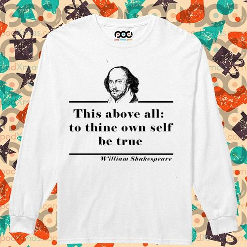 William Shakespeare this above all to thine own self be true s longsleeved