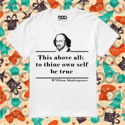 William Shakespeare this above all to thine own self be true shirt