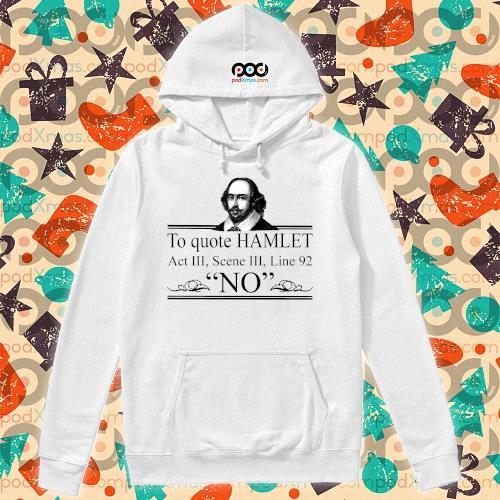 William Shakespeare To quote Hamlet Act III Scene III Line 92 NO s hoodie