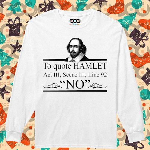 William Shakespeare To quote Hamlet Act III Scene III Line 92 NO s longsleeved