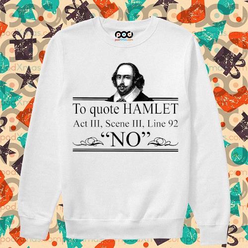 William Shakespeare To quote Hamlet Act III Scene III Line 92 NO s sweater