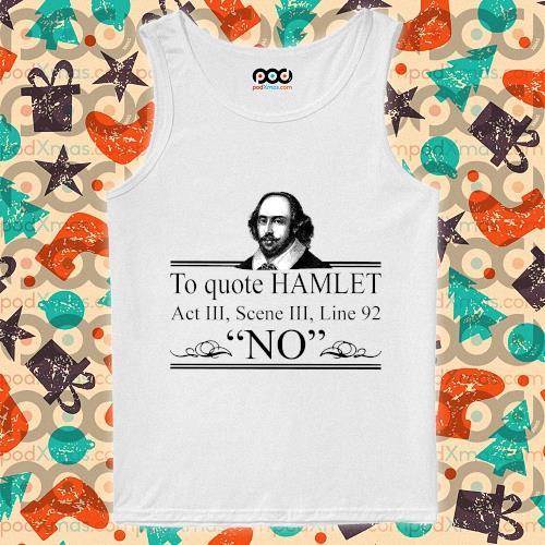 William Shakespeare To quote Hamlet Act III Scene III Line 92 NO s tank-top